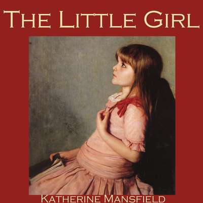 The Little Girl Audiobook, by Katherine Mansfield