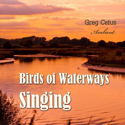 Birds of Waterways Singing Audiobook, by Greg Cetus