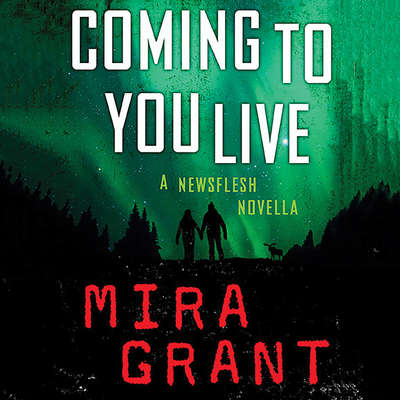 Coming to You Live: A Newsflesh Novella Audiobook, by Mira Grant