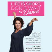 Life Is Short, Dont Wait to Dance: Advice and Inspiration from the UCLA Athletic Hall of Fame Coach of 7 NCAA Championship Teams Audiobook, by Valorie Kondos Field