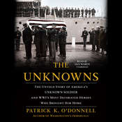 The Unknowns: The Untold Story of America's Unknown Soldier and WWI's Most Decorated Heroes Who Brought Him Home Audiobook, by Patrick K. O'Donnell