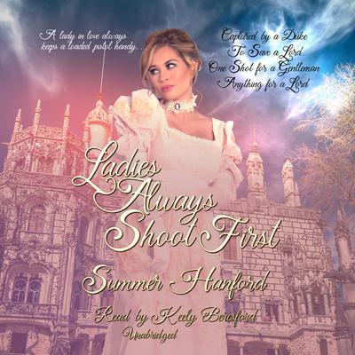 Ladies Always Shoot First, Vol. 1: Books 1–4 Audiobook, by Summer Hanford
