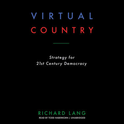 Virtual Country: Strategy for 21st Century Democracy Audiobook, by Richard Lang