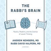 The Rabbi's Brain: Mystics, Moderns, and the Science of Jewish Thinking Audiobook, by Andrew Newberg, David Halpern