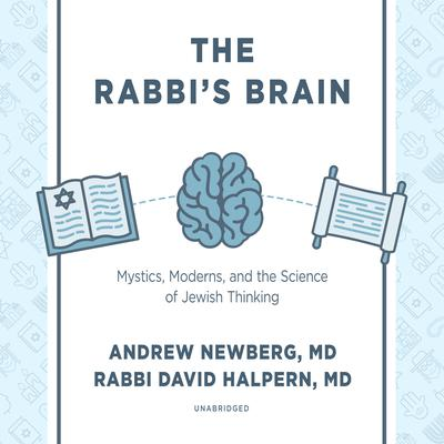 The Rabbi's Brain: Mystics, Moderns, and the Science of Jewish Thinking Audiobook, by Andrew Newberg