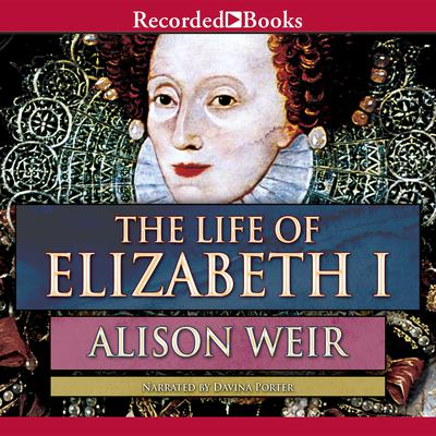 The Life of Elizabeth I Audiobook, by Alison Weir