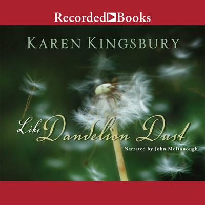Like Dandelion Dust Audiobook, by Karen Kingsbury