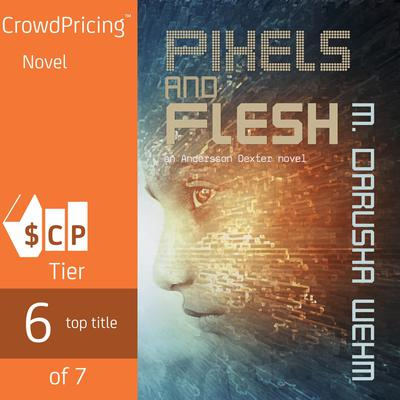 Pixels and Flesh Audiobook, by M. Darusha Wehm