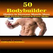 50 Bodybuilder Shakes to Increase Muscle Mass: High Protein Content in Every Shake Audiobook, by Joseph Correa