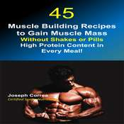 45 Muscle Building Recipes to Gain Muscle Mass Without Shakes or Pills: High Protein Content in Every Meal! Audiobook, by Joseph Correa