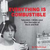 Everything Is Combustible: Television, CBGBs and Five Decades of Rock and Roll: the Memoirs of an Alchemical Guitarist Audiobook, by Richard Lloyd