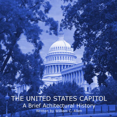 The United States Capitol: A Brief Architectural History Audiobook, by William C. Allen