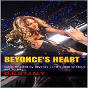 Beyonces Heart: Songs Inspired By Beyonce Contribution to Music and Society Audiobook, by D.E.S.T.I.N.Y