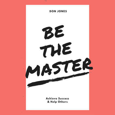 Be the Master: Achieve Success & Help Others Audiobook, by Don Jones