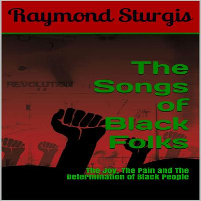 The Songs of Black Folks: The Joy, the Pain and the Determination of Black People Audiobook, by Raymond Sturgis