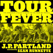 Tour Fever: The Armchair Cyclist's Guide to the Tour de France Audiobook, by J. P. Partland|