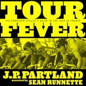 Tour Fever: The Armchair Cyclist's Guide to the Tour de France Audiobook, by J. P. Partland