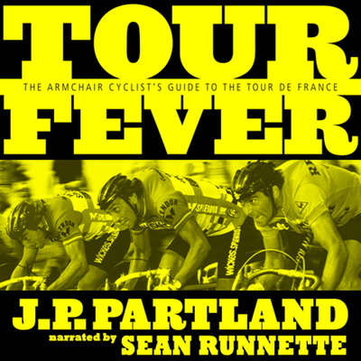 Tour Fever: The Armchair Cyclist's Guide to the Tour de France Audiobook, by J. P. Partland
