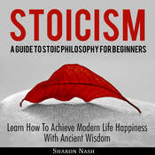 Stoicism: A Guide To Stoic Philosophy For Beginners Audiobook, by Sharon Nash