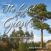 The Last of the Giants: How Christ Came to the Lumberjacks Audiobook, by Harry Rimmer