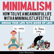 Minimalism: How to Live a Meaningful Life with a Minimalist Lifestyle: Design Your Life with More of Less Audiobook, by Cary Millburn