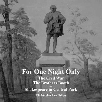 For One Night Only: The Civil War, The Brothers Booth and Shakespeare in Central Park Audiobook, by Christopher Lee Philips