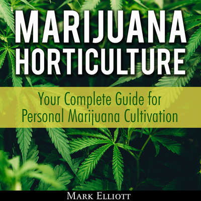 Marijuana Horticulture: Your Complete Guide for Personal Marijuana Cultivation Audiobook, by Mark Elliott