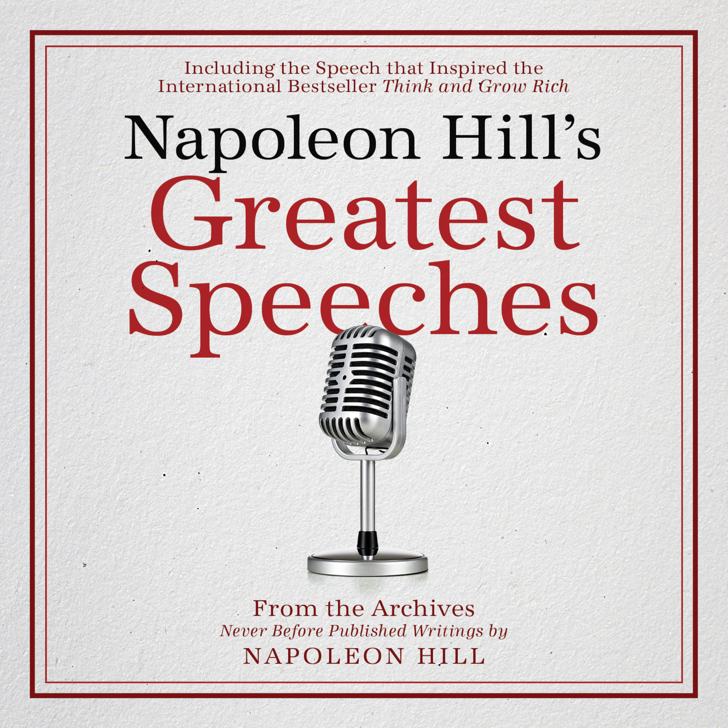 Napoleon Hill's Greatest Speeches:An Official Publication of the Napoleon  Hill Foundation Audiobook