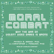 Moral Combat: Why the War on Violent Video Games Is Wrong Audiobook, by Christopher J. Ferguson, Patrick M. Markey