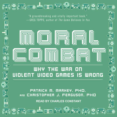 Moral Combat: Why the War on Violent Video Games Is Wrong Audiobook, by Christopher J. Ferguson