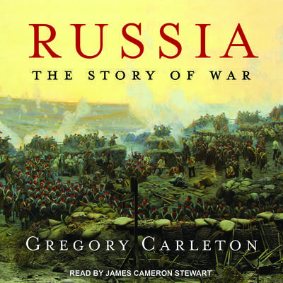 Russia: The Story of War Audiobook, by Gregory Carleton