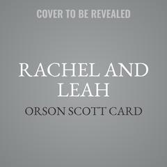 Rachel and Leah Audiobook, by Orson Scott Card