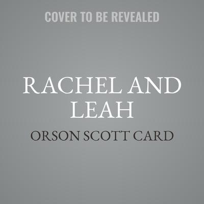 Rachel and Leah Audiobook, by Orson Scott Card