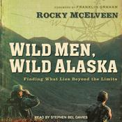 Wild Men, Wild Alaska: Finding What Lies Beyond the Limits Audiobook, by Rocky McElveen