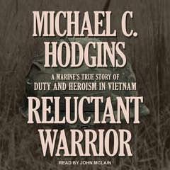 Reluctant Warrior: A Marines True Story of Duty and Heroism in Vietnam Audiobook, by Michael C. Hodgins