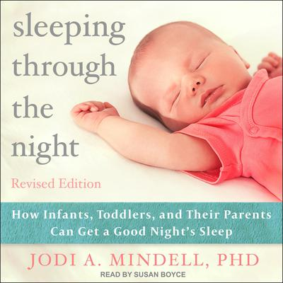 Sleeping Through the Night, Revised Edition: How Infants, Toddlers, and Their Parents Can Get a Good Nights Sleep Audiobook, by Jodi A. Mindell