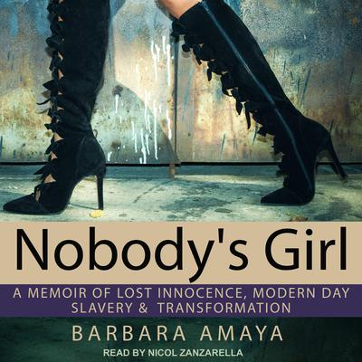 Nobodys Girl: A Memoir of Lost Innocence, Modern Day Slavery &  Transformation Audiobook, by Barbara Amaya