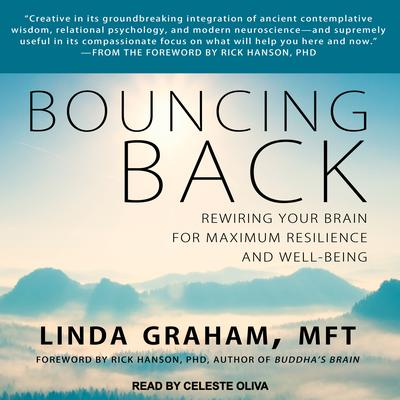 Bouncing Back: Rewiring Your Brain for Maximum Resilience and Well-Being Audiobook, by Linda Graham, MFT