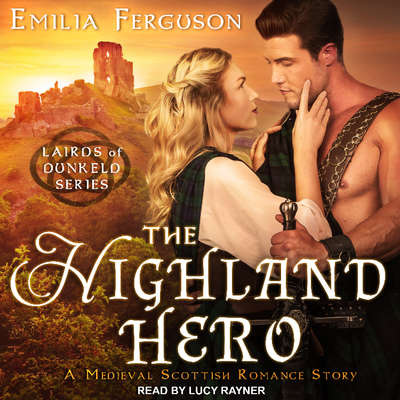 The Highland Hero: A Medieval Scottish Romance Story Audiobook, by