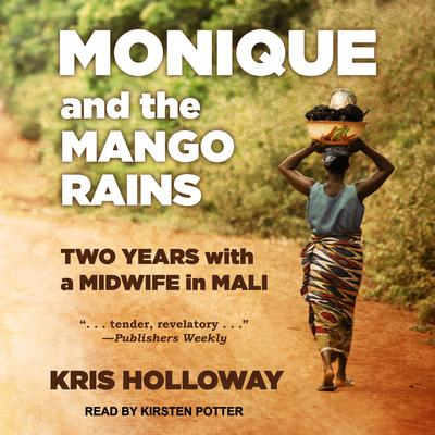 Monique and the Mango Rains: Two Years With a Midwife in Mali Audiobook, by Kris Holloway