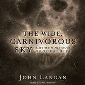 The Wide, Carnivorous Sky and Other Monstrous Geographies Audiobook, by John Langan