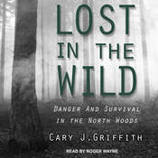 Lost in the Wild: Danger and Survival in the North Woods Audiobook, by Cary J. Griffith