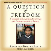 A Question of Freedom: A Memoir of Learning, Survival, and Coming of Age in Prison Audiobook, by Reginald Dwayne Betts