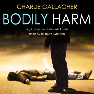 Bodily Harm Audiobook, by Charlie Gallagher