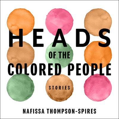 Heads of the Colored People: Stories Audiobook, by Nafissa Thompson-Spires