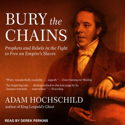Bury the Chains: Prophets and Rebels in the Fight to Free an Empires Slaves Audiobook, by Adam Hochschild