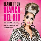 Blame It on Bianca Del Rio: The Expert On Nothing With An Opinion On Everything Audiobook, by Bianca  Del Rio