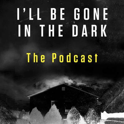 Ill Be Gone in the Dark Preview: The Podcast Audiobook, by HarperAudio
