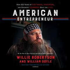 American Entrepreneur: How 400 Years of Risk-Takers, Innovators, and Business Visionaries Built the U.S.A. Audiobook, by Willie Robertson, William Doyle