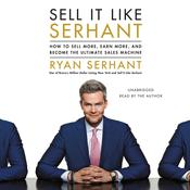 Sell It Like Serhant: How to Sell More, Earn More, and Become the Ultimate Sales Machine Audiobook, by Ryan Serhant|